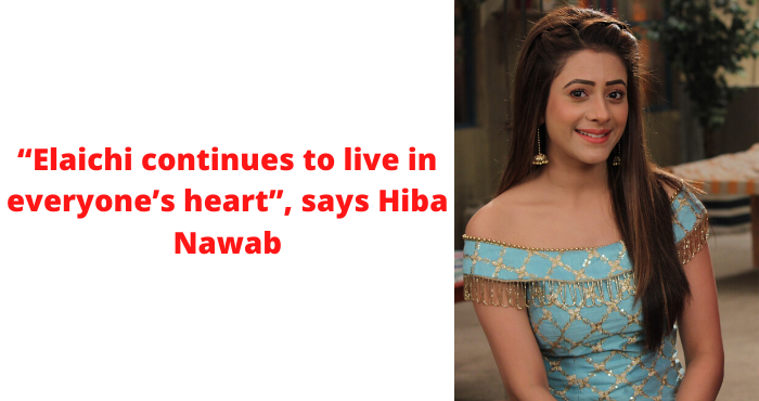 elaichi continues to live in everyone s heart   says hiba nawab